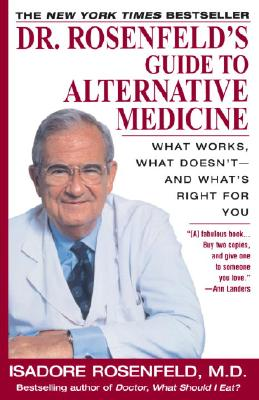 Dr. Rosenfeld's Guide to Alternative Medicine - Rosenfeld, Isadore, Dr., M.D.