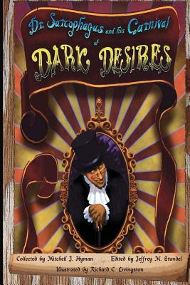 Dr. Sarcophagus and His Carnival of Dark Desires - Hyman, Mitchell J, and Stundel, Jeffrey M (Editor)