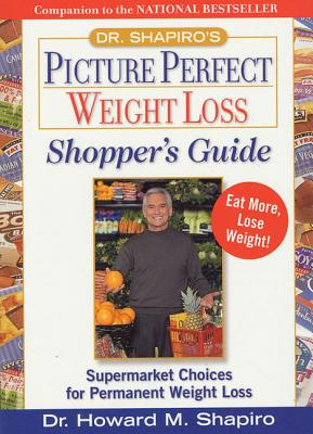 Dr. Shapiro's Picture Perfect Weight Loss Shopper's Guide: Supermarket Choices for Permanent Weight Loss - Shapiro, Howard M, Dr., M.D.