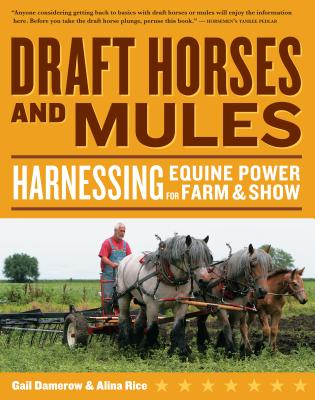 Draft Horses and Mules: Harnessing Equine Power for Farm & Show - Damerow, Gail