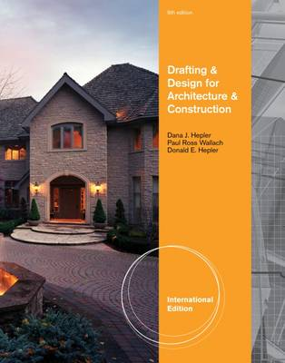 Drafting and Design for Architecture and Construction, International Edition - Hepler, Dana, and Hepler, Donald, and Wallach, Paul