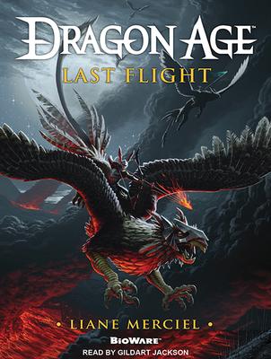 Dragon Age: Last Flight - Merciel, Liane, and Jackson, Gildart (Read by)