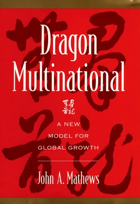 Dragon Multinational: A New Model for Global Growth - Mathews, John A