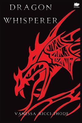 Dragon Whisperer - Ricci-Thode, Vanessa