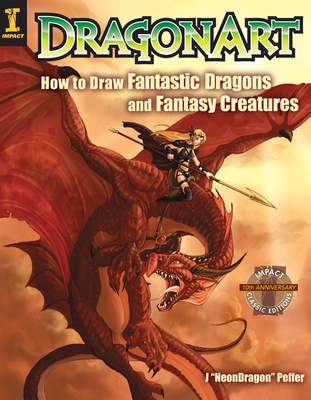 Dragonart: How to Draw Fantastic Dragons and Fantasy Creatures - Peffer, Jessica
