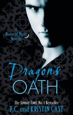 Dragon's Oath: A House of Night Novella - Cast, P. C., and Cast, Kristin