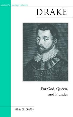 Drake: For God, Queen, and Plunder - Dudley, Wade G
