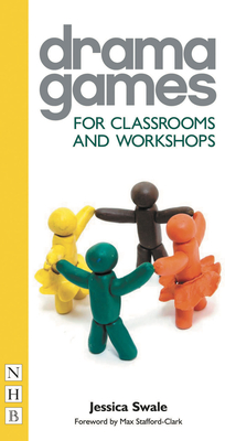 Drama Games: For Classrooms and Workshops - Swale, Jessica