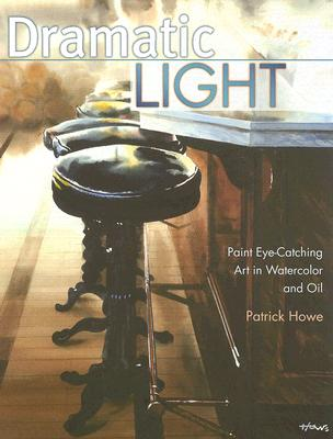 Dramatic Light: Paint Eye-Catching Art in Watercolor and Oil - Howe, Patrick