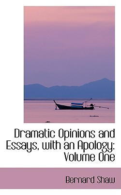 Dramatic opinions and essays with an apology