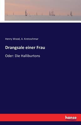 Drangsale Einer Frau - Kretzschmar, A, and Wood, Henry