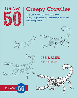 Draw 50 Creepy Crawlies: The Step-By-Step Way to Draw Bugs, Slugs, Spiders, Scorpions, Butterflies, and Many More - Ames, Lee J, and Burns, Raymond