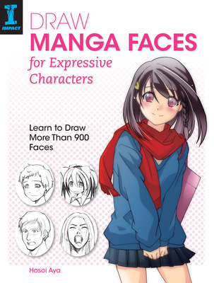 Draw Manga Faces for Expressive Characters: Learn to Draw More Than 900 Faces - Aya, Hosoi