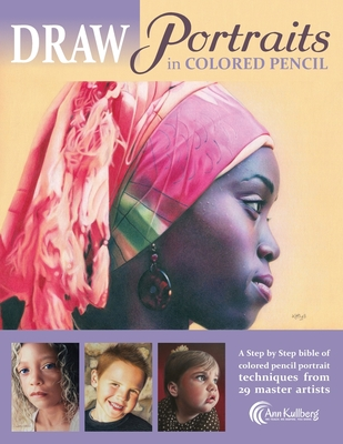 DRAW Portraits in Colored Pencil: The Ultimate Step by Step Guide - Knox, Cynthia, and Wider, Cindy, and Lane, Jesse