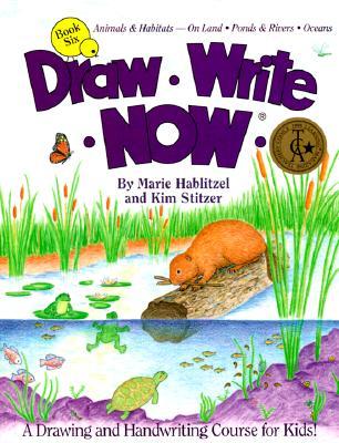 Draw Write Now Book 6: Animal & Habitats--On Land, Ponds & Rivers, Oceans - Hablitzel, Marie, and Stitzer, Kim