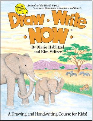 Draw Write Now Book 8: Animals of the World, Part II--Savannas, Grasslands, Mountains and Deserts - Hablitzel, Marie, and Stitzer, Kim