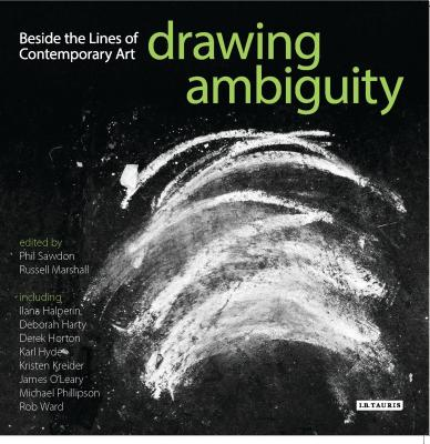 Drawing Ambiguity: Beside the Lines of Contemporary Art - Sawdon, Phil (Editor), and Marshall, Russell (Editor)