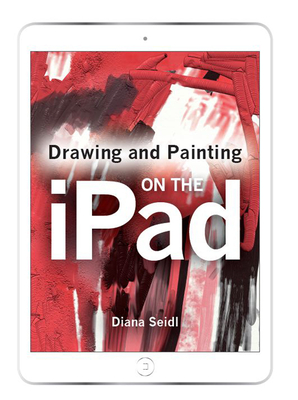 Drawing and Painting on the iPad - Seidl, Diana