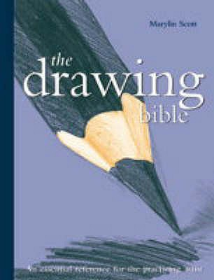Drawing Bible: The Essential Reference for the Practicing Artist - Scott, Marilyn