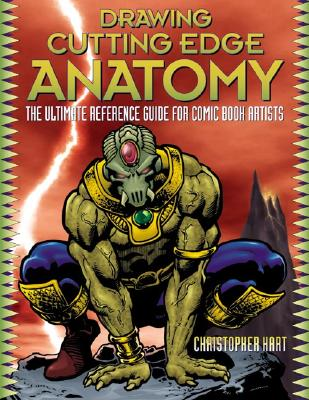 Drawing Cutting Edge Anatomy: The Ultimate Reference Guide for Comic Book Artists - Hart, Christopher, and Watson-Guptill Publishing (Creator)