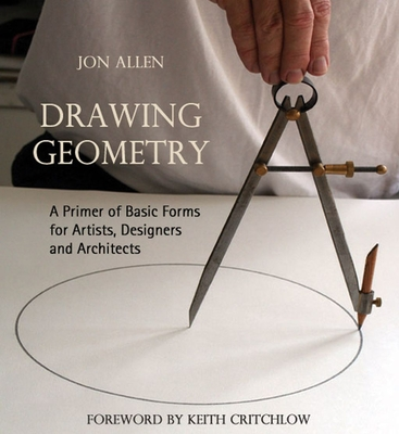 Drawing Geometry: A Primer of Basic Forms for Artists, Designers and Architects - Allen, Jon