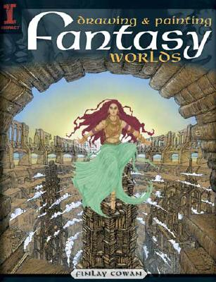 Drawing & Painting Fantasy Worlds - Cowan, Finlay
