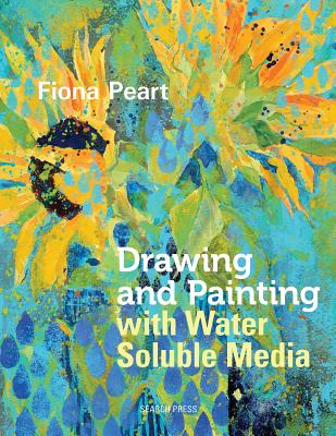 Drawing & Painting with Water Soluble Media - Peart, Fiona