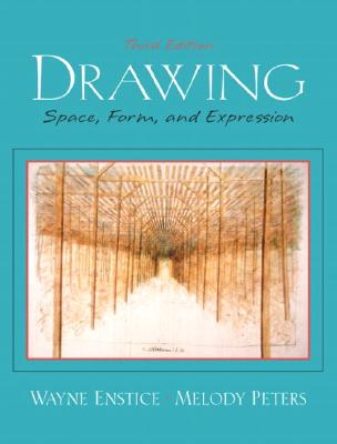 Drawing: Space, Form, and Expression - Enstice, Wayne, Professor, and Entice, Wayne, and Peters, Melody