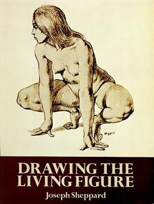 Drawing the Living Figure - Sheppard, Joseph