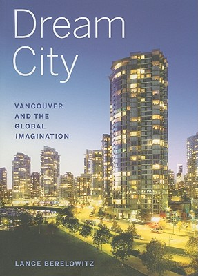 Dream City: Vancouver and the Global Imagination - Berelowitz, Lance