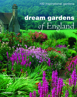 Dream Gardens of England: 100 Inspirational Gardens - Baker, Barbara