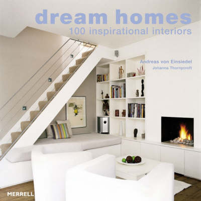 Dream Homes: 100 Inspirational Interiors - Von Einsiedel, Andreas, and Thornycroft, Johanna