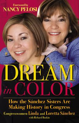 Dream in Color: How the Sánchez Sisters Are Making History in Congress - Sanchez, Linda, and Sanchez, Loretta, and Buskin, Richard