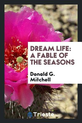 Dream Life: A Fable of the Seasons - Mitchell, Donald G