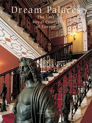 Dream Palaces: The Last Royal Courts of Europe - Coignard, Jerome, and Walter, Marc (Photographer)