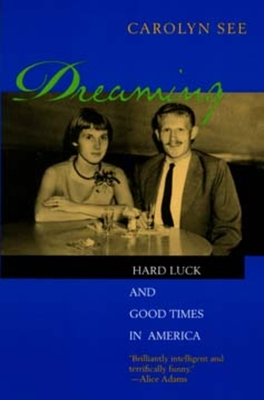 Dreaming: Hard Luck and Good Times in America - See, Carolyn