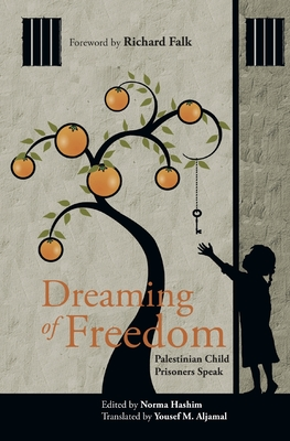 Dreaming of Freedom: Palestinian Child Prisoners Speak - Aljamal, Yousef M (Translated by), and Falk, Richard (Foreword by), and Hashim, Norma