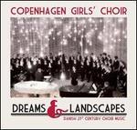 Dreams & Landscapes: Danish 21st Century Choir Music