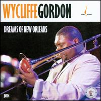 Dreams of New Orleans - Wycliffe Gordon