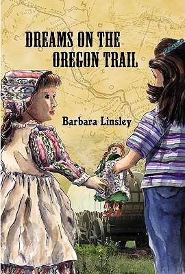 Dreams on the Oregon Trail - Linsley, Barbara