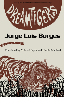 Dreamtigers - Borges, Jorge Luis, and Morland, Harold (Translated by), and Boyer, Mildred (Translated by)
