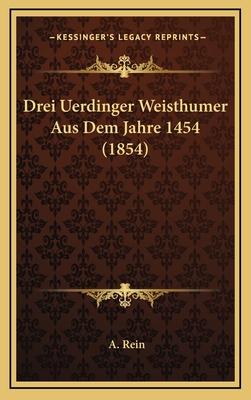 Drei Uerdinger Weisthumer Aus Dem Jahre 1454 (1854) - Rein, A