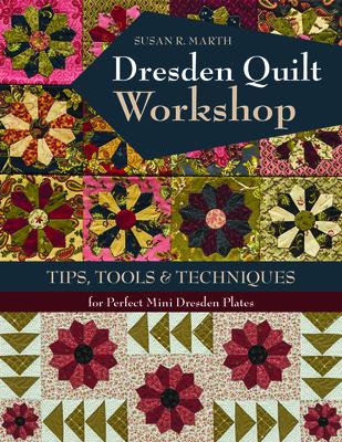 Dresden Quilt Workshop: Tips, Tools & Techniques - Marth, Susan R.