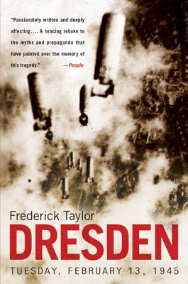 Dresden: Tuesday, February 13, 1945 - Taylor, Frederick