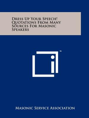Dress Up Your Speech! Quotations from Many Sources for Masonic Speakers - Masonic Service Association
