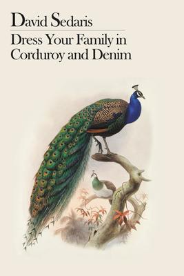 Dress Your Family in Corduroy and Denim - Sedaris, David