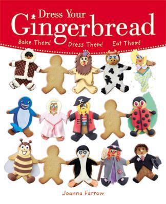 Dress Your Gingerbread!: Bake Them! Dress Them! Eat Them! - Farrow, Joanna
