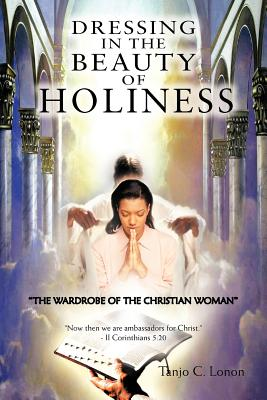 """Dressing in the Beauty of Holiness: """"The Wardrobe of the Christian Woman"""" - Lonon, Tanjo C"""