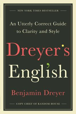 Dreyer's English: An Utterly Correct Guide to Clarity and Style - Dreyer, Benjamin