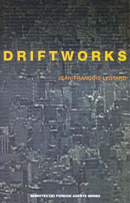 Driftworks - Lyotard, Jean-Francois, and McKeon, Roger (Editor)